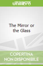 The Mirror or the Glass libro in lingua di Morrison Toni, Morrison Slade