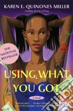 Using What You Got libro in lingua di Miller Karen E. Quinones