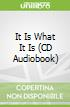 It Is What It Is (CD Audiobook)