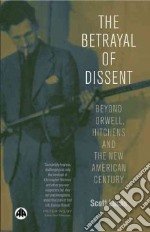 The Betrayal of Dissent libro in lingua di Lucas Scott
