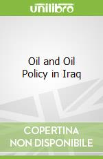 Oil and Oil Policy in Iraq libro in lingua di Mahdi Kamil