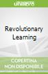 Revolutionary Learning