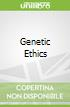 Genetic Ethics