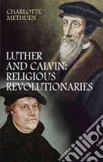 What Luther and Calvin Really Said libro in lingua di Methuen Charlotte