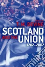 Scotland and the Union libro in lingua di T M Devine