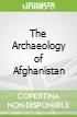 The Archaeology of Afghanistan