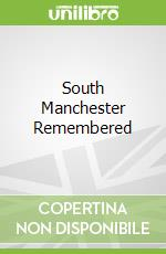 South Manchester Remembered libro in lingua di Graham Phythian