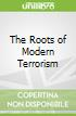The Roots of Modern Terrorism