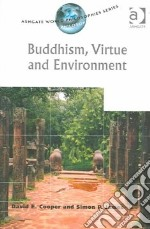 Buddhism, Virtue and Environment libro in lingua di Cooper David Edward, James Simon P.