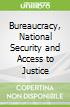 Bureaucracy, National Security and Access to Justice