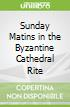 Sunday Matins in the Byzantine Cathedral Rite