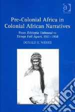 Pre-Colonial Africa in Colonial African Narratives libro in lingua di Wehrs Donald R.