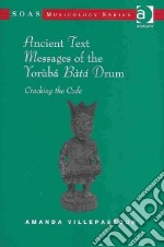 Ancient Text Messages of the Yoruba Bata Drum libro in lingua di Villepastour Amanda
