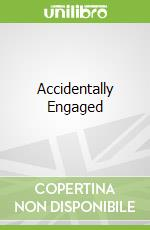 Accidentally Engaged libro in lingua di Mary  Carter