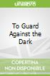 To Guard Against the Dark