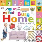 My First Busy Home libro in lingua di Dorling Kindersley Inc. (COR), Beatty Shannon (EDT)