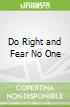 Do Right and Fear No One