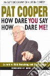 Pat Cooper How Dare You Say How Dare Me!