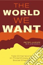 The World We Want libro in lingua di Karoff Peter, Maddox Jane