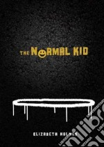 The Normal Kid libro in lingua di Holmes Elizabeth