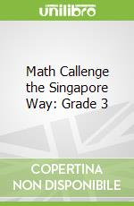 Math Callenge the Singapore Way: Grade 3 libro in lingua di Marshall Cavendish Corporation (COR)