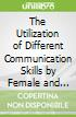 The Utilization of Different Communication Skills by Female and Male High School Students