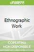 Ethnographic Work