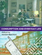Consumption and Everyday Life libro in lingua di MacKay Hugh (EDT)