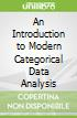 An Introduction to Modern Categorical Data Analysis