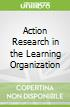 Action Research in the Learning Organization
