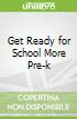 Get Ready for School More Pre-k