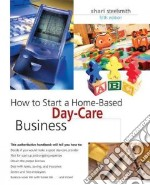 How to Start a Home-based Day-care Business libro in lingua di Steelsmith Shari