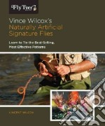 Vince Wilcox's Naturally Artificial Signature Flies libro in lingua di Wilcox Vince