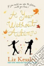 A Year Without Autumn libro in lingua di Kessler Liz