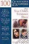 100 Questions & Answers About Your Child's Substance Abuse