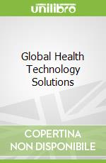 Global Health Technology Solutions libro in lingua di Blander