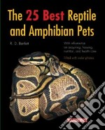 The 25 Best Reptile And Amphibian Pets libro in lingua di Bartlett Richard D.