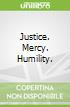 Justice. Mercy. Humility.