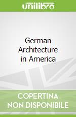 German Architecture in America libro in lingua di Richman Irwin