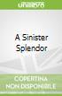 A Sinister Splendor