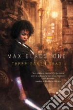 Three Parts Dead libro in lingua di Gladstone Max