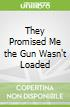 They Promised Me the Gun Wasn't Loaded