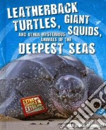 Leatherback Turtles, Giant Squids, and Other Mysterious Animals of the Deepest Seas libro in lingua di Rodriguez Ana Maria