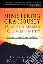 Ministering Graciously To The Gay And Lesbian Community libro in lingua di Williams Brian Keith