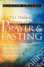 The Hidden Power of Prayer and Fasting libro in lingua di Chavda Mahesh