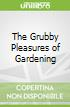 The Grubby Pleasures of Gardening