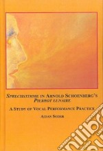 Sprechstimme In Arnold Schoenberg's Pierrot Lunaire libro in lingua di Soder Aidan, Bailey Walter B. (FRW)