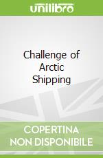 Challenge of Arctic Shipping libro in lingua di Vanderzwaag David