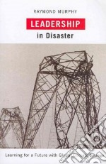 Leadership in Disaster libro in lingua di Murphy Raymond
