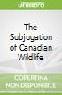 The Subjugation of Canadian Wildlife